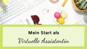 Read more about the article Mein Start als Virtuelle Assistentin