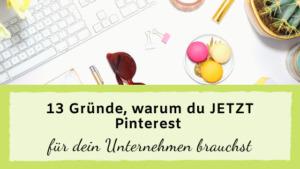 Read more about the article 13 Gründe, warum du JETZT Pinterest für dein Unternehmen brauchst