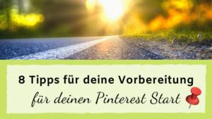 Read more about the article 8 Tipps zur Vorbereitung für deinen Pinterest Start